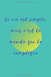 La vie est simple, mais c'est le monde qui la complique: Carnet de notes avec une belle citation à propos de le vivre, 110...