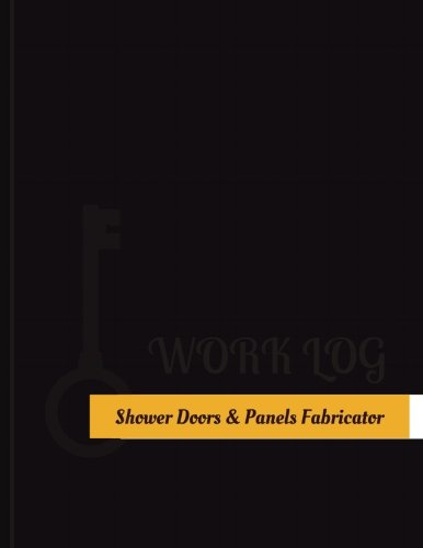 Shower Doors & Panels Fabricator Work Log: Work Journal, Work Diary, Log - 131 pages, 8.5 x 11 inches (Key Work Logs/Work Log)