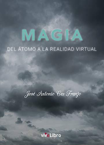 Magia. Del átomo a la realidad virtual eBook: Ces Franjo, José Antonio: Amazon.es: Tienda Kindle
