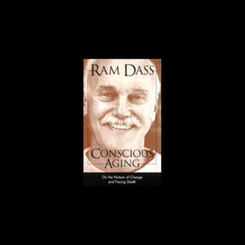 Conscious Aging     On the Nature of Change and Facing Death              By:                                                                                                                                 Ram Dass                               Narrated by:                                                                                                                                 Ram Dass                      Length: 2 hrs and 36 mins     86 ratings     Overall 4.6