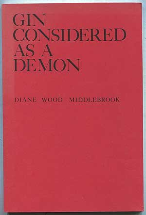GIN CONSIDERED AS A DEMON: The Poems of Diane Wood Middlebrook. (Elysian Press poetry series)