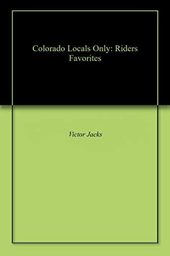 Colorado Locals Only: Riders Favorites (English Edition)