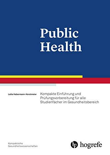 Public Health: Kompakte Einführung und Prüfungsvorbereitung für alle interdisziplinären Studienfächer