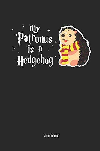 My Patronus Is A Hedgehog | Notebook: Hedgehog Journal - Great Accessories & Gift Idea for Hedgehog Girls, Boys & all Hedgehog Lover.