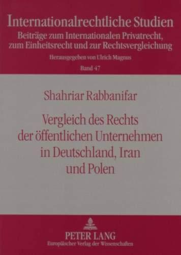 Vergleich des Rechts der öffentlichen Unternehmen in Deutschland, Iran und Polen (Internationalrechtliche Studien / Beiträge zum Internationalen ... und zur Rechtsvergleichung, Band 47)