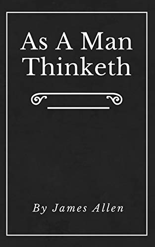 As A Man Thinketh (Annotated): Original First Edition   Updated   Inspirational Mastery and Wisdom   Elevate Your Thoughts   Black Cover