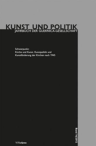Kirche und Kunst: Kunstpolitik und Kunstförderung der Kirchen nach 1945 (Kunst und Politik: Jahrbuch der Guernica-Gesellschaft, Band 14)
