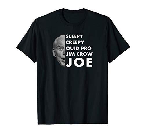 Anti Biden Sleepy Creepy Quid Pro Jim Crow Joe T-Shirt
