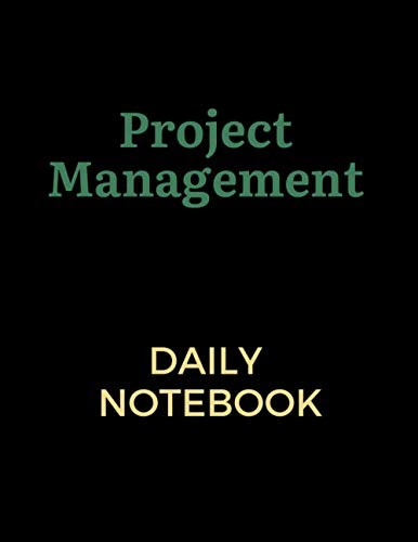 Project Management Daily Notebook: Unique Daily Project Management Notebook to manage tasks, resources, priorities and deadlines
