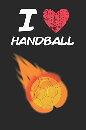 I Love Handball: A Classic Hobby or Passion Journal / Notebook / Diary. Perfect Gift for Birthday or Chirstmas Gift, Better then a Card.