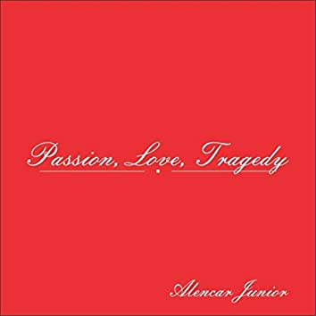 Passion, Love, Tragedy