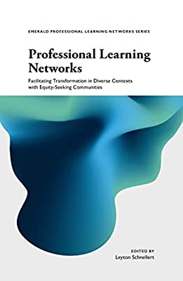Professional Learning Networks: Facilitating Transformation in Diverse Contexts With Equity-seeking Communities (Emerald Professional Learning Networks)