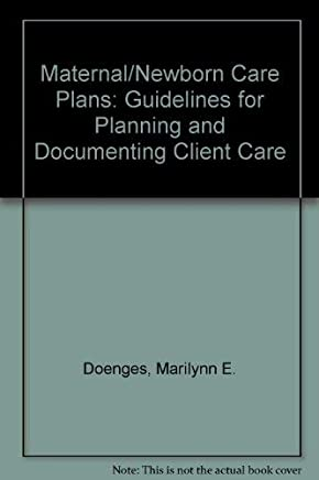 Maternal/Newborn Plans of Care: Guidelines for Planning and Documenting Client Care