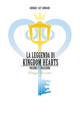 La leggenda di Kingdom hearts. Creazione (Vol. 1)
