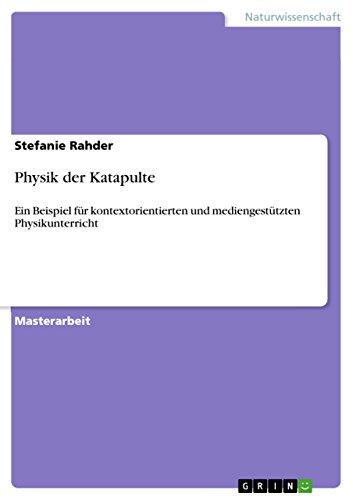 Physik der Katapulte: Ein Beispiel für kontextorientierten und mediengestützten Physikunterricht