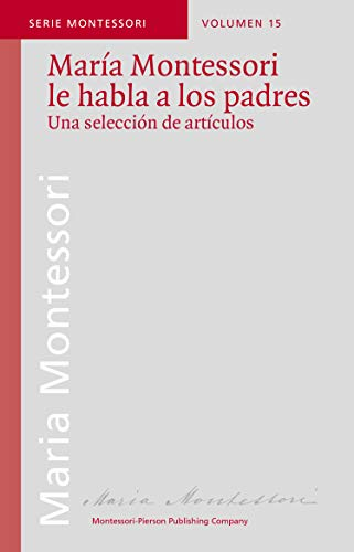 María Montessori le habla a los padres (Serie Montessori nº 15) (Spanish Edition)