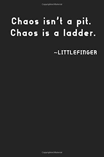 Chaos isn't a pit. Chaos is a ladder.: Littlefinger, notebook, 100 lined pages, 6x9''