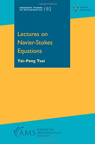 Tsai, T:  Lectures on Navier-Stokes Equations (Graduate Studies in Mathematics, Band 192)