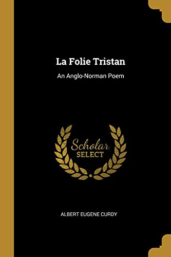 LA FOLIE TRISTAN: An Anglo-Norman Poem