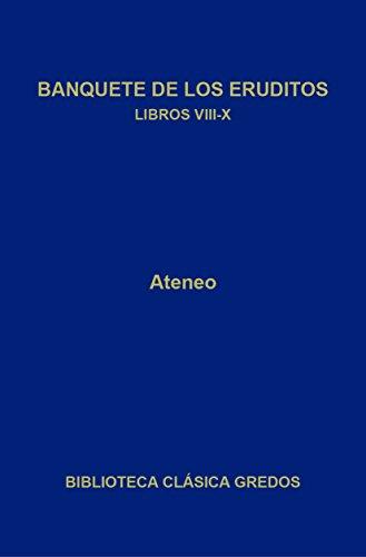 Banquete de los eruditos. Libros VIII-X (Biblioteca Clásica Gredos nº 350)