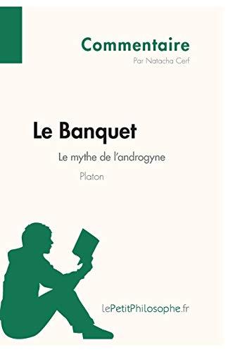 Le Banquet de Platon - Le mythe de l'androgyne (Commentaire): Comprendre la philosophie avec le Petit Philosophe