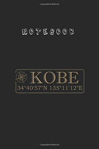 Notebook: Cool Kobe Gift Japan Vacation Atlas Map Odosan PresentNotebook 6'' x 9'' x 112 Pages White Paper Blank Journal with Black Cover Cute Gift for Baby - Family - Friends - and Loved Ones