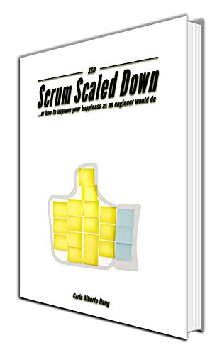 SSD - Scrum Scaled Down: ...or how to improve your happiness as an engineer would do (English Edition)