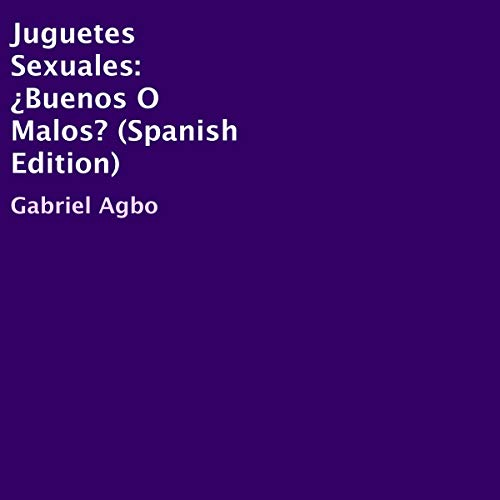 Juguetes Sexuales: ¿Buenos O Malos? [Sex Toys: Good or Bad?] audiobook cover art