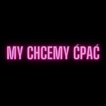 MY CHCEMY ĆPAĆ