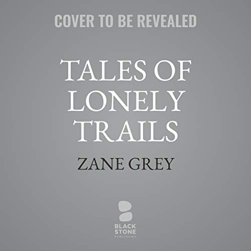 Tales of Lonely Trails                   By:                                                                                                                                 Zane Grey                           Length: Not Yet Known     Not rated yet     Overall 0.0