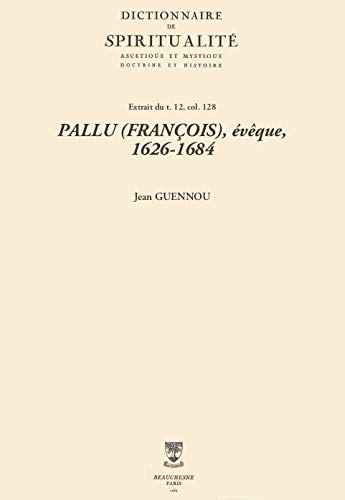 PALLU (FRANÇOIS), évêque, 1626-1684 (Dictionnaire de spiritualité) (French Edition)