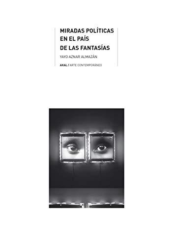 Miradas políticas en el país de las fantasías (Arte Contemporáneo nº 36)