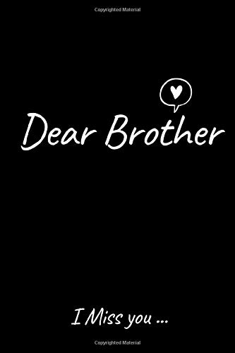 Dear Brother I Miss you...: Grief journal for loss of Brother/Grief journal Brother Gift , 110 Pages , 6x9, Soft Cover,Grieving the loss of someone you love book for kids and parents