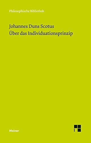Über das Individuationsprinzip: Ordinatio II, distinctio 3, pars 1 (Philosophische Bibliothek)
