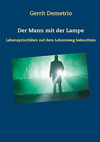 Der Mann mit der Lampe: Lebensprioritäten auf dem Lebensweg beleuchten