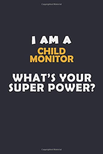 I Am A Child Monitor WHAT'S YOUR SUPER POWER?: Halloween themed Career Pride Quote 6x9 Blank Lined Notebook Journal