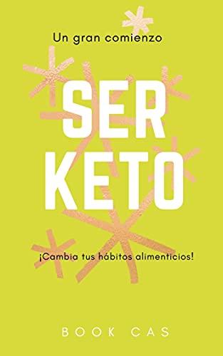 Keto Diet for begginers En Español:Guide Keto Diet descubre tu mejor version y empieza ya: Experiencia principiantes