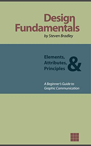 Design Fundamentals Elements Attributes Principles A Beginner S Guide To Graphic Communication 2 Bradley Steven Ebook Amazon Com