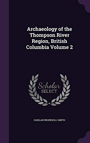 Archaeology of the Thompson River Region, British Columbia Volume 2
