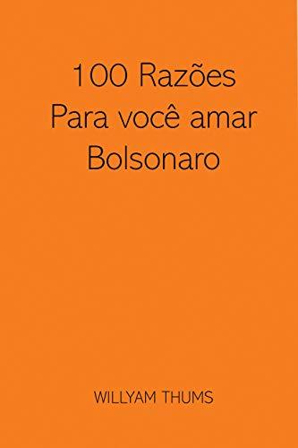 100 Razões para você amar Bolsonaro