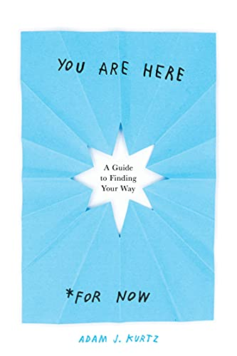 You Are Here (For Now): A Guide to Finding Your Way
