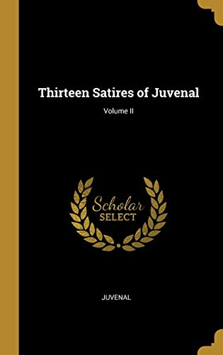 13 SATIRES OF JUVENAL VOLUME I
