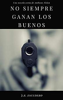 NO SIEMPRE GANAN LOS BUENOS: Una trepidante novela de espías de Anthony Nolan (Serie NOLAN nº 2) (SERIE ANTHONY NOLAN) de [J.R. ESCUDERO, G.R. SQUIRE]