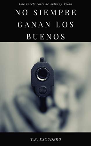 NO SIEMPRE GANAN LOS BUENOS: Una trepidante novela de espías de Anthony Nolan