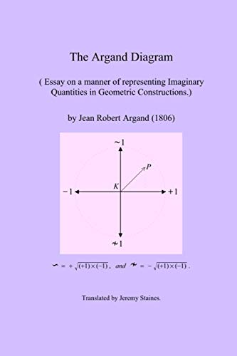 The Argand Diagram: Essay on a manner of representing Imaginary Quantities in Geometric Constructions