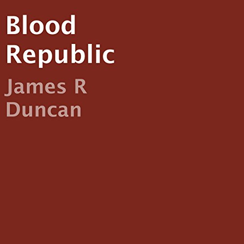 Blood Republic Audiobook By James R Duncan cover art