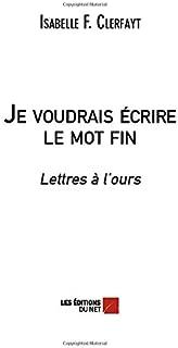 Je voudrais écrire le mot fin (French Edition)