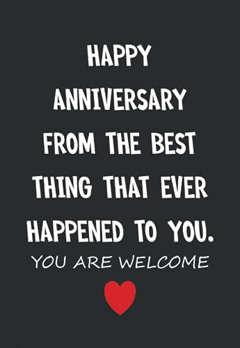 Happy Anniversary From the Best Thing That Ever Happened to You: Funny Personalized Notebook | Anniversary Gift for Husband from Wife (Anniversary Gifts for Husband)