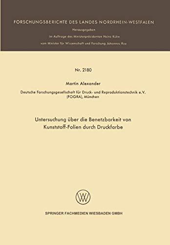 Untersuchung über die Benetzbarkeit von Kunststoff-Folien durch Druckfarbe (Forschungsberichte des Landes Nordrhein-Westfalen (2180), Band 2180)