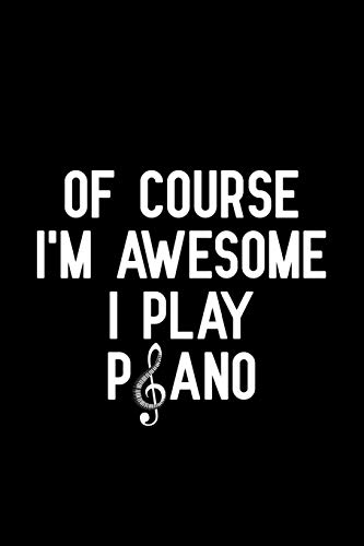 Of course i'm awesome i play piano: Blank Lined Journal Notebook, Funny Piano Notebook, Piano notebook, Piano Journal, Ruled, Writing Book, Notebook for Piano lovers, Piano gifts